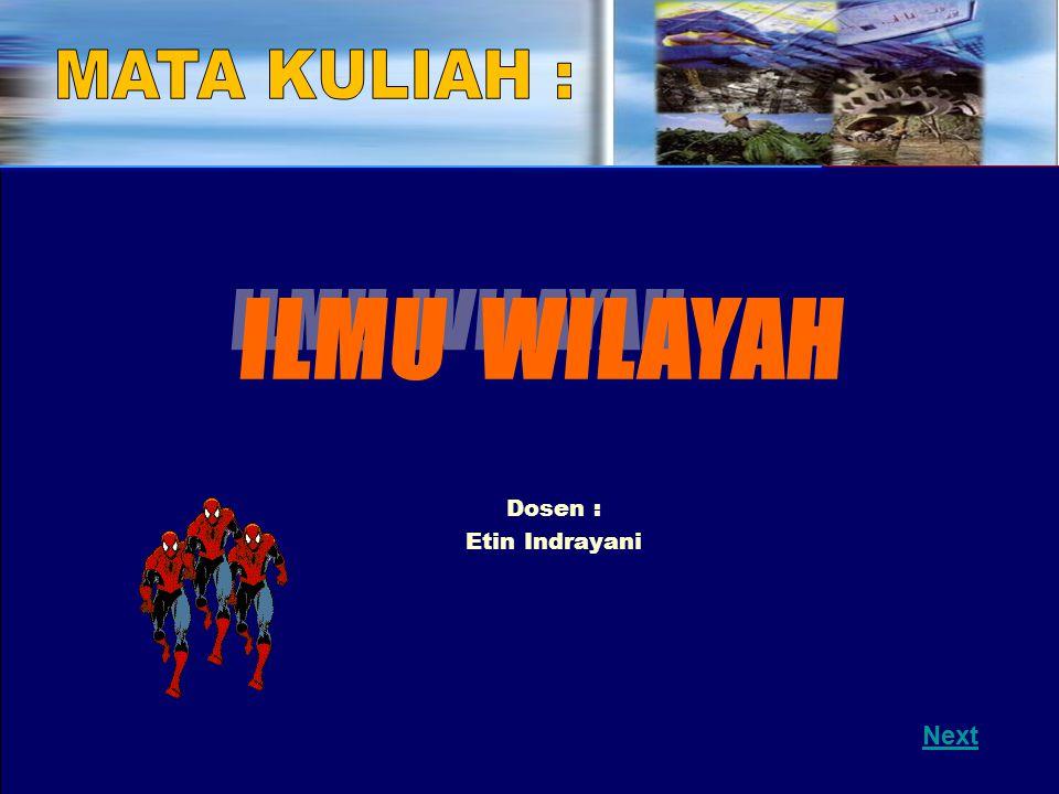 MATA KULIAH : ILMU WILAYAH Dosen : Etin Indrayani Next