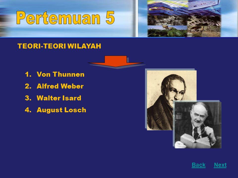 Pertemuan 5 TEORI-TEORI WILAYAH Von Thunnen Alfred Weber Walter Isard