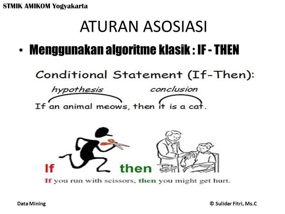 ATURAN ASOSIASI Menggunakan algoritme klasik : IF - THEN