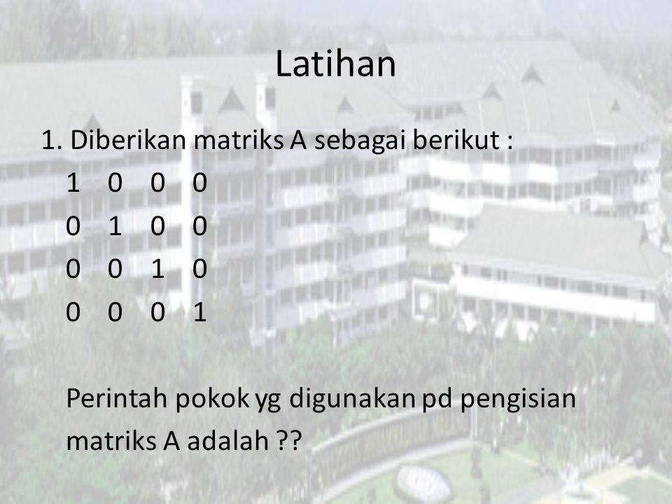 Latihan 1. Diberikan matriks A sebagai berikut : 1 0 0 0 0 1 0 0