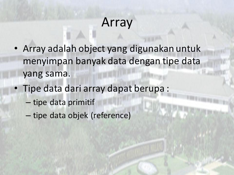 Array Array adalah object yang digunakan untuk menyimpan banyak data dengan tipe data yang sama. Tipe data dari array dapat berupa :