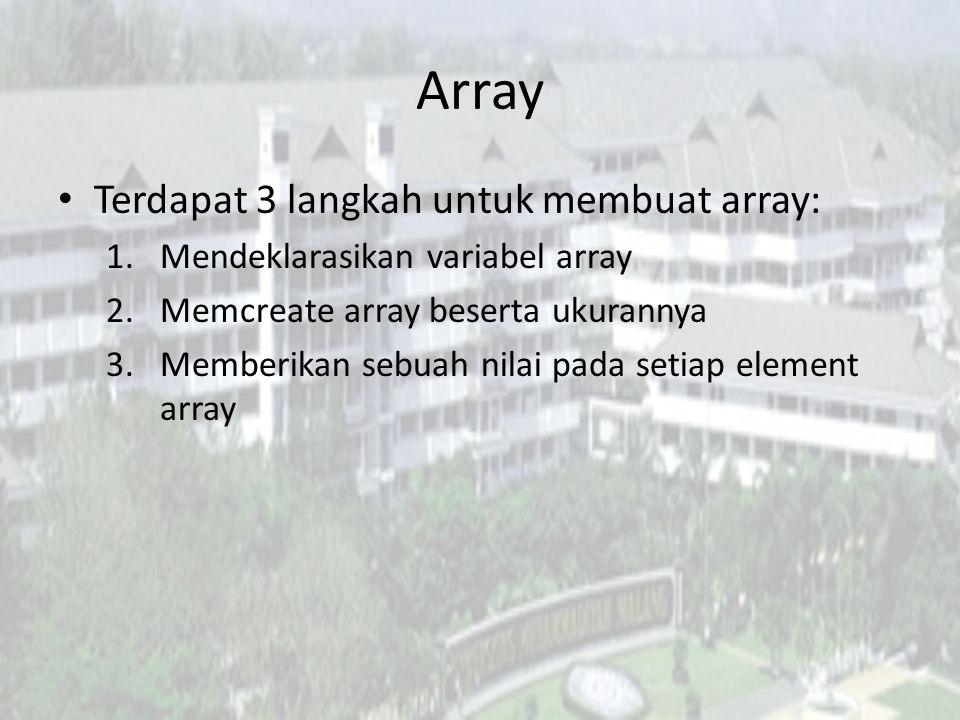 Array Terdapat 3 langkah untuk membuat array: