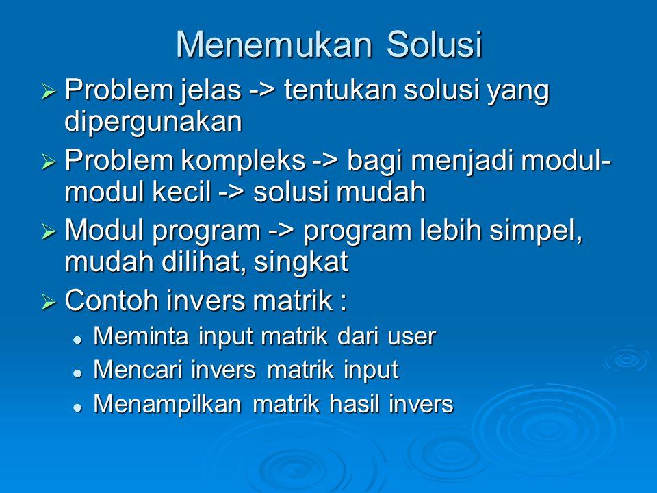 Menemukan Solusi Problem jelas -> tentukan solusi yang dipergunakan