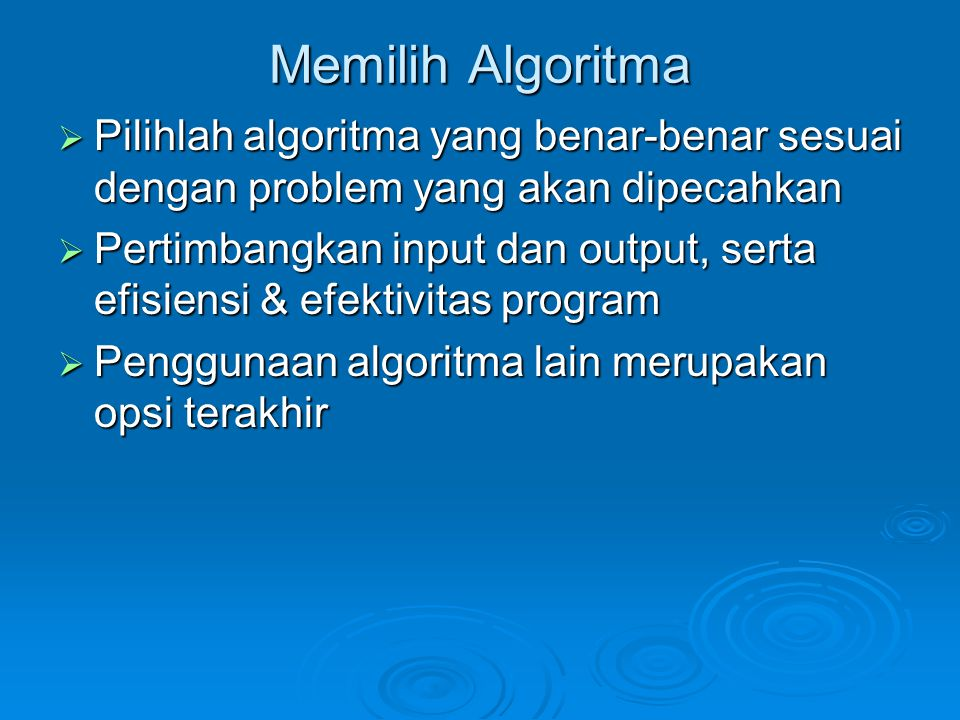 Memilih Algoritma Pilihlah algoritma yang benar-benar sesuai dengan problem yang akan dipecahkan.