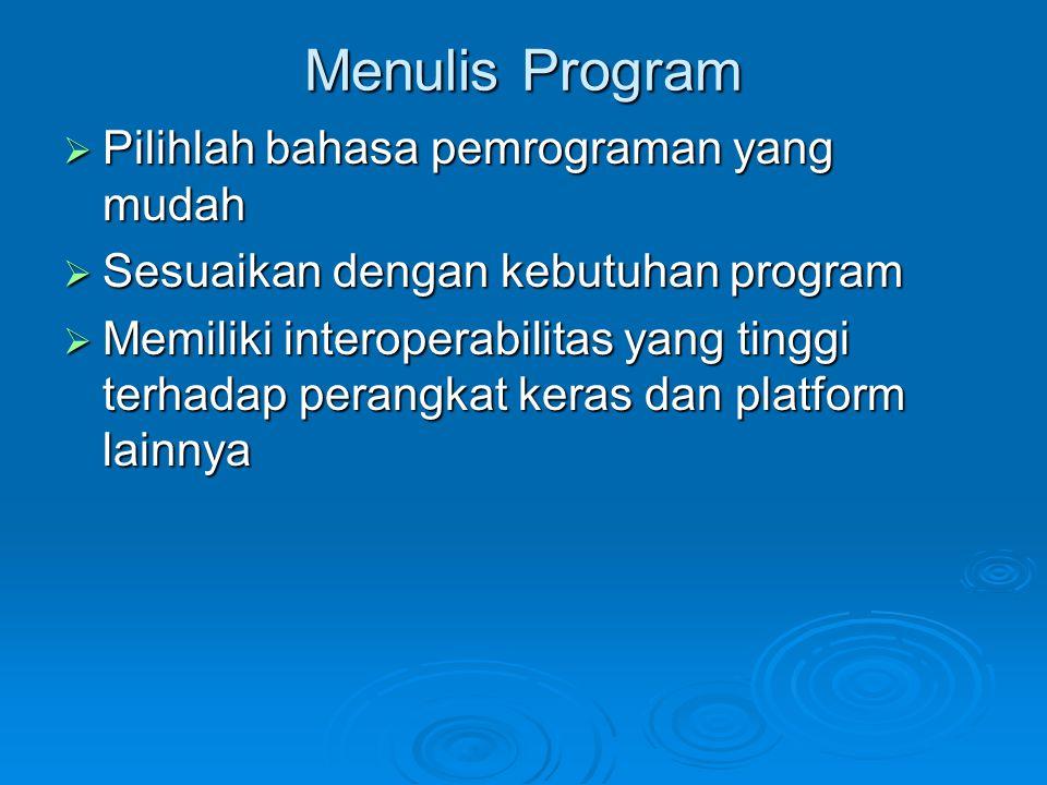 Menulis Program Pilihlah bahasa pemrograman yang mudah