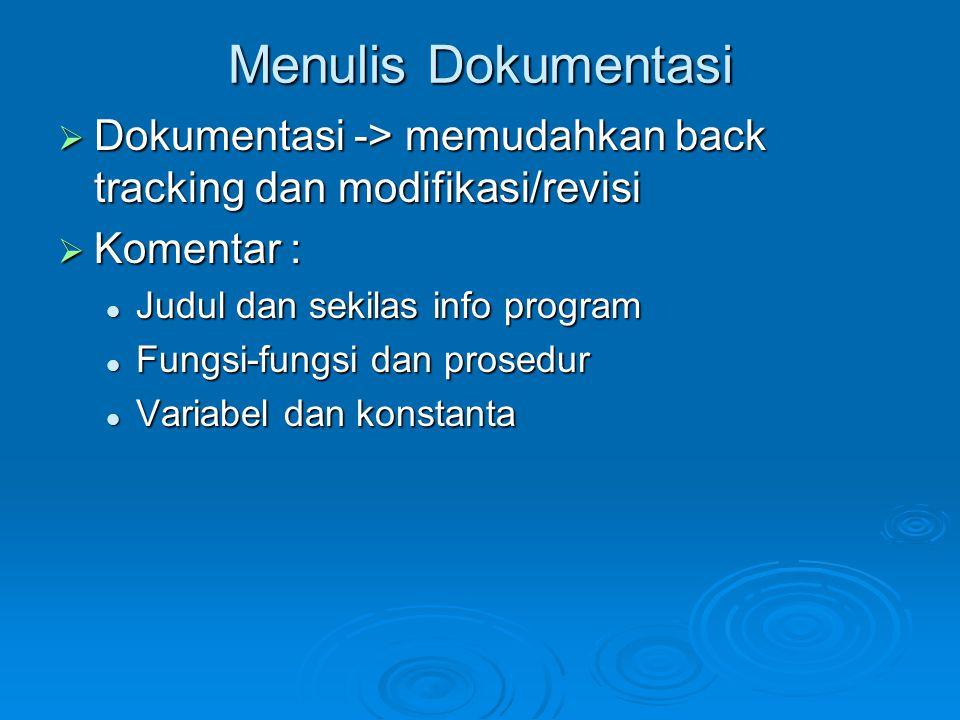 Menulis Dokumentasi Dokumentasi -> memudahkan back tracking dan modifikasi/revisi. Komentar : Judul dan sekilas info program.