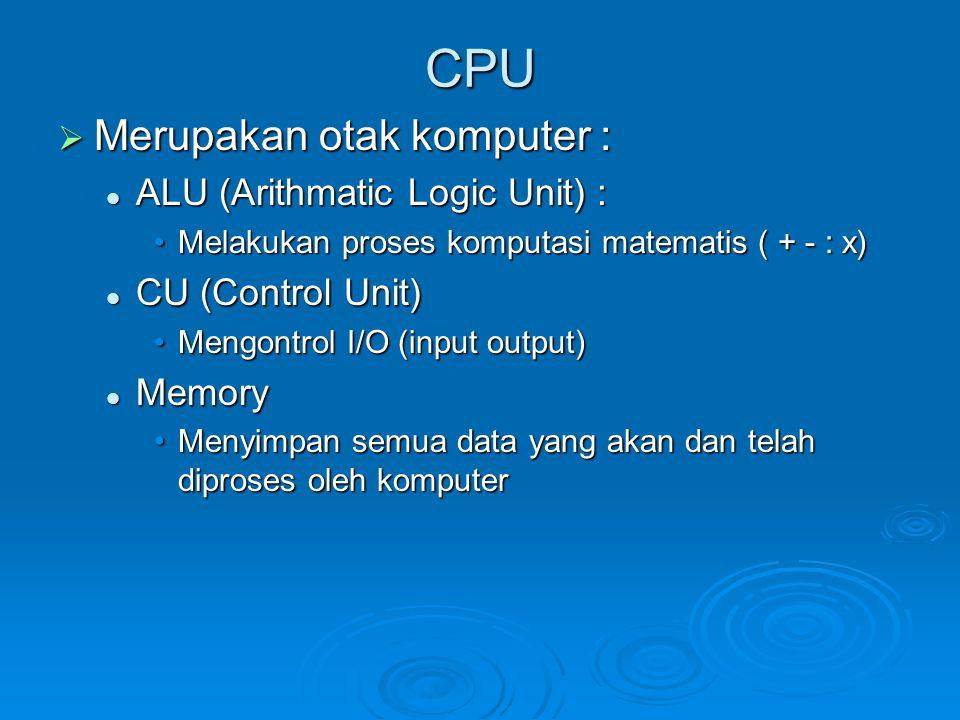 CPU Merupakan otak komputer : ALU (Arithmatic Logic Unit) :