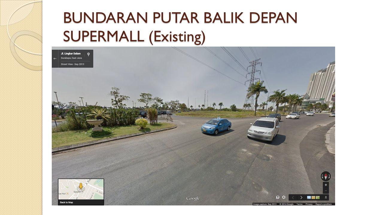 BUNDARAN PUTAR BALIK DEPAN SUPERMALL (Existing)