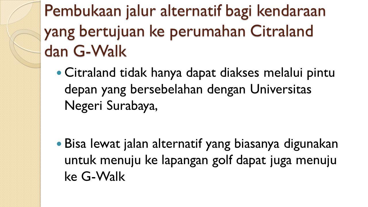 Pembukaan jalur alternatif bagi kendaraan yang bertujuan ke perumahan Citraland dan G-Walk