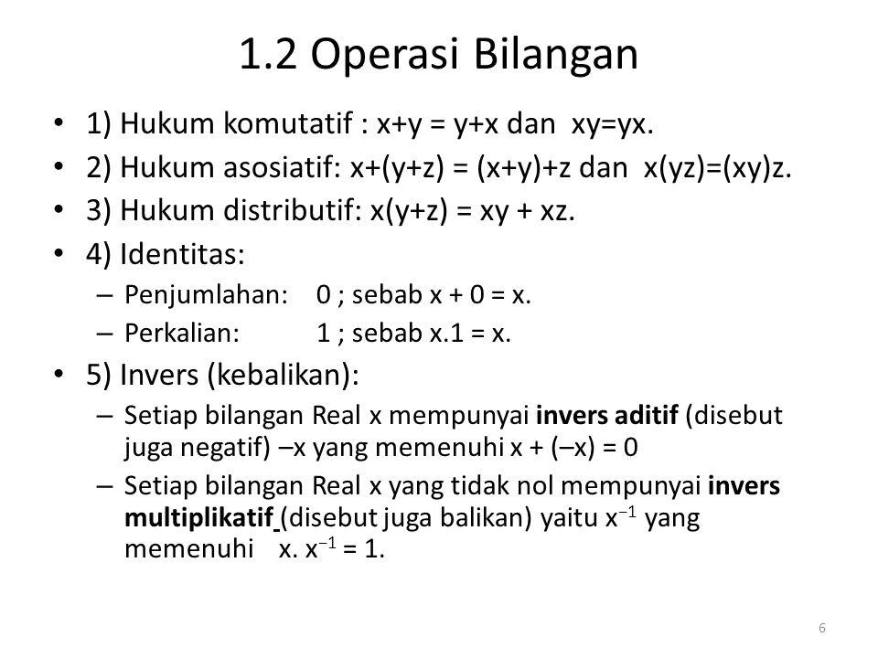 1.2 Operasi Bilangan 1) Hukum komutatif : x+y = y+x dan xy=yx.