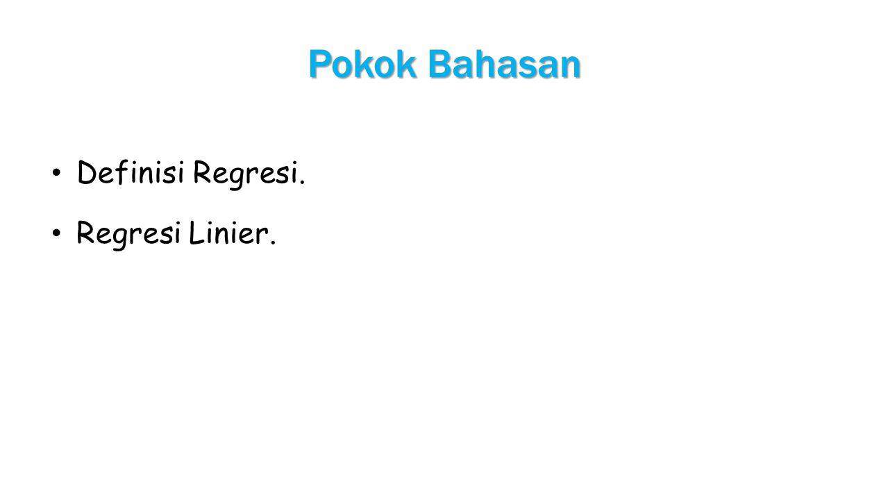 Pokok Bahasan Definisi Regresi. Regresi Linier.