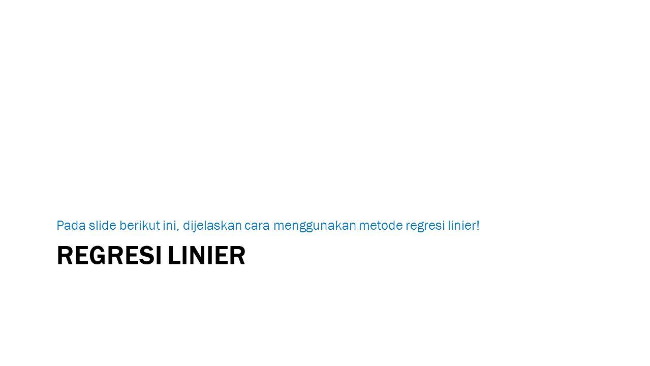 Pada slide berikut ini, dijelaskan cara menggunakan metode regresi linier!