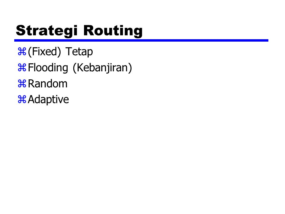 Strategi Routing (Fixed) Tetap Flooding (Kebanjiran) Random Adaptive