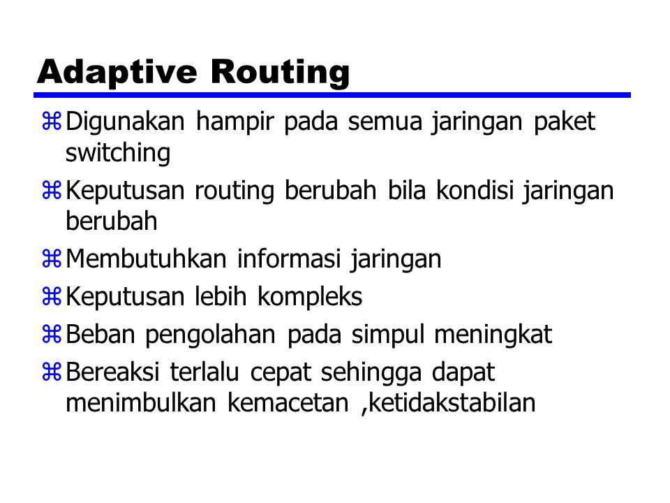 Adaptive Routing Digunakan hampir pada semua jaringan paket switching