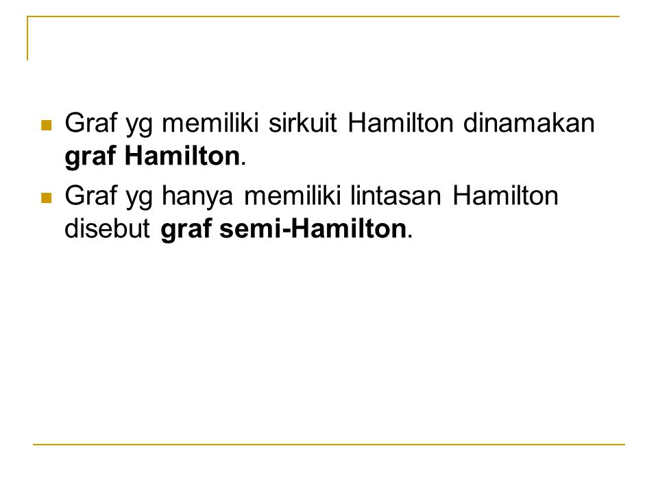 Graf yg memiliki sirkuit Hamilton dinamakan graf Hamilton.