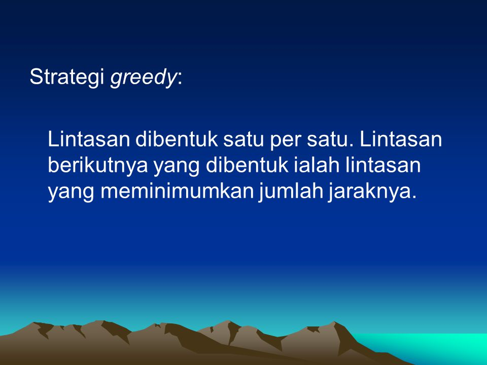 Strategi greedy: Lintasan dibentuk satu per satu.