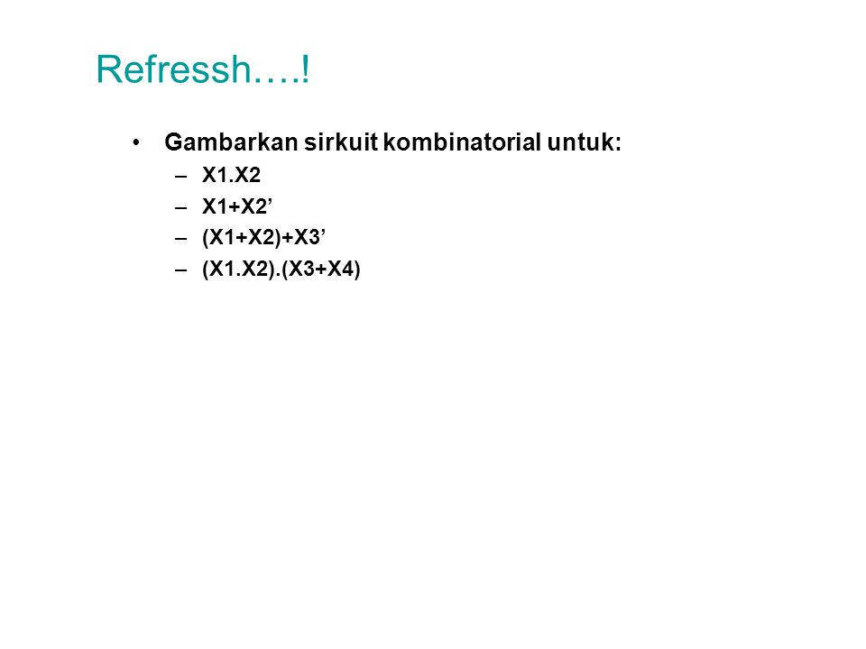 Refressh….! Gambarkan sirkuit kombinatorial untuk: X1.X2 X1+X2'