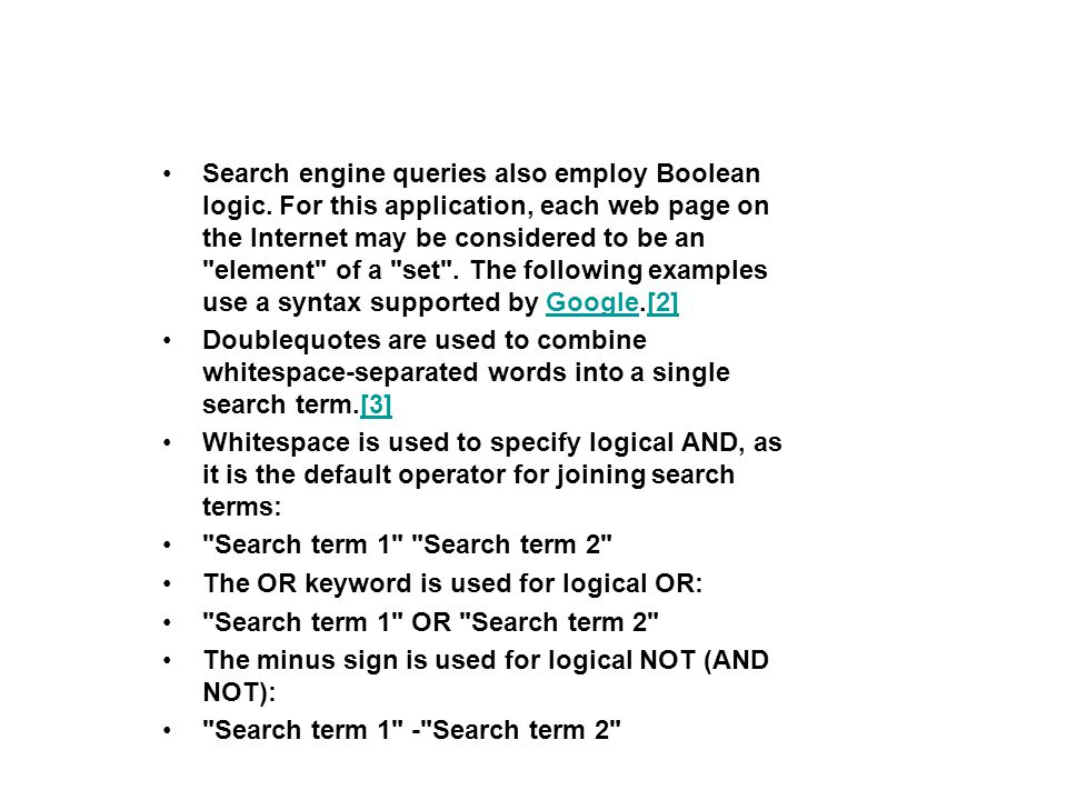 Search engine queries also employ Boolean logic