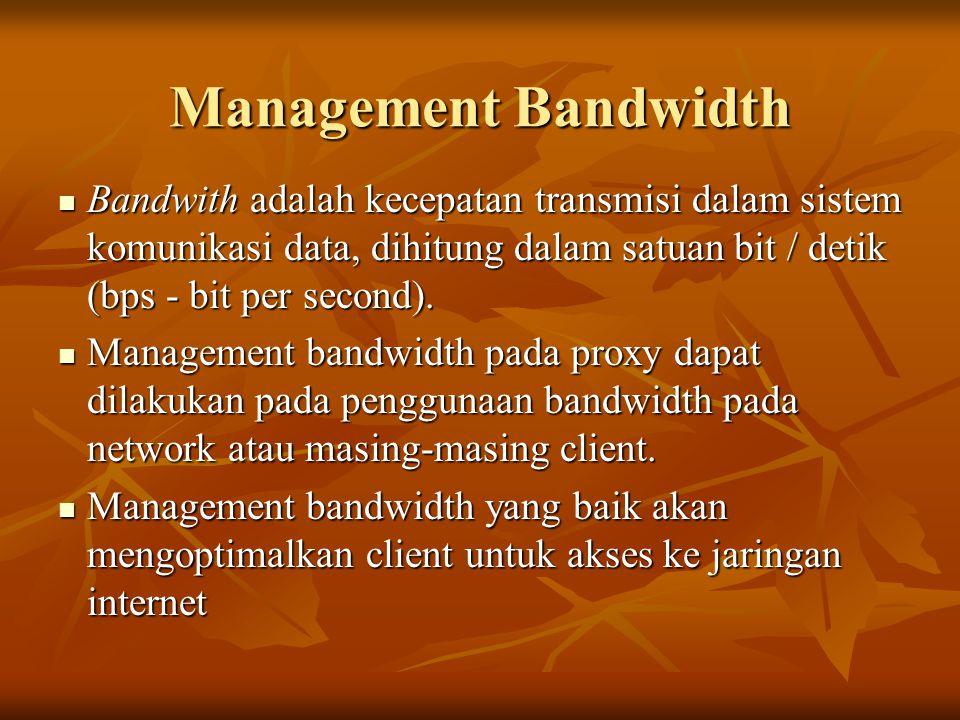 Management Bandwidth Bandwith adalah kecepatan transmisi dalam sistem komunikasi data, dihitung dalam satuan bit / detik (bps - bit per second).