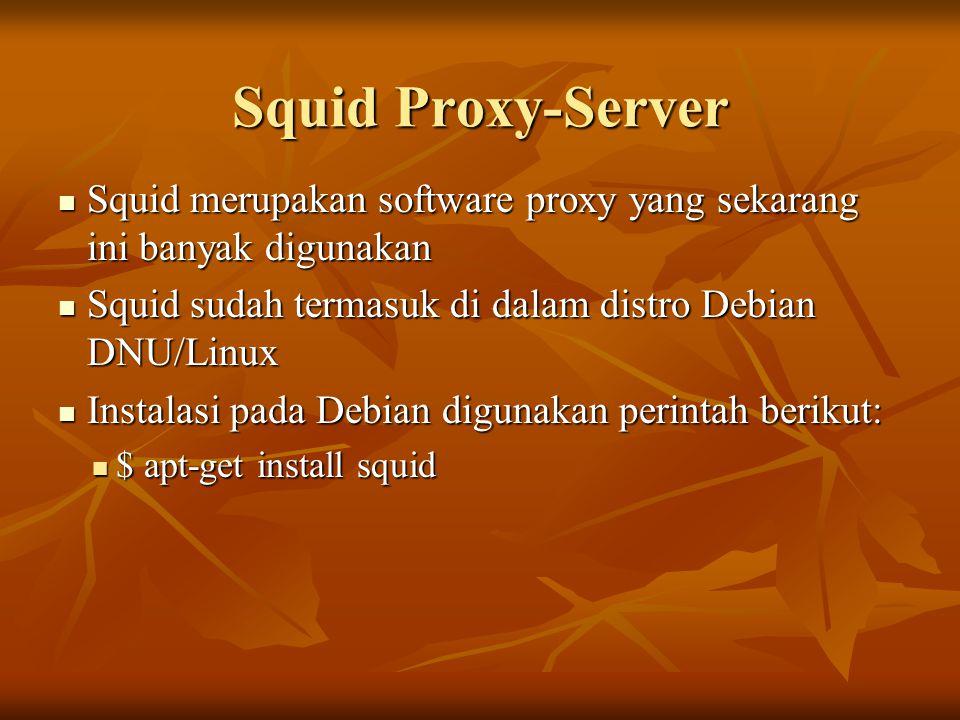 Squid Proxy-Server Squid merupakan software proxy yang sekarang ini banyak digunakan. Squid sudah termasuk di dalam distro Debian DNU/Linux.