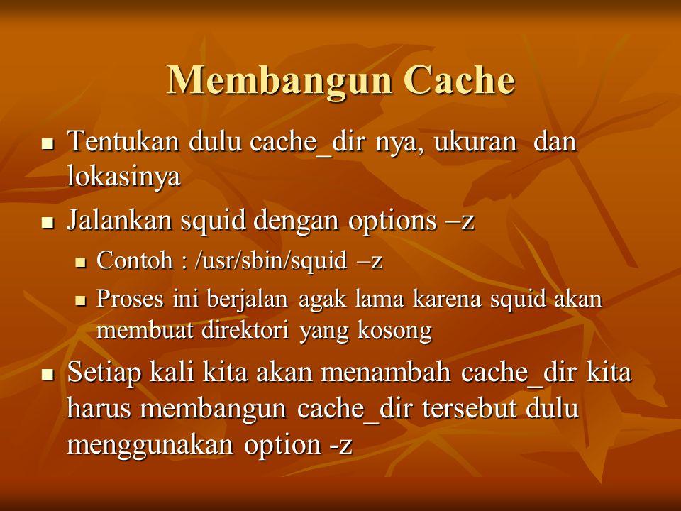 Membangun Cache Tentukan dulu cache_dir nya, ukuran dan lokasinya