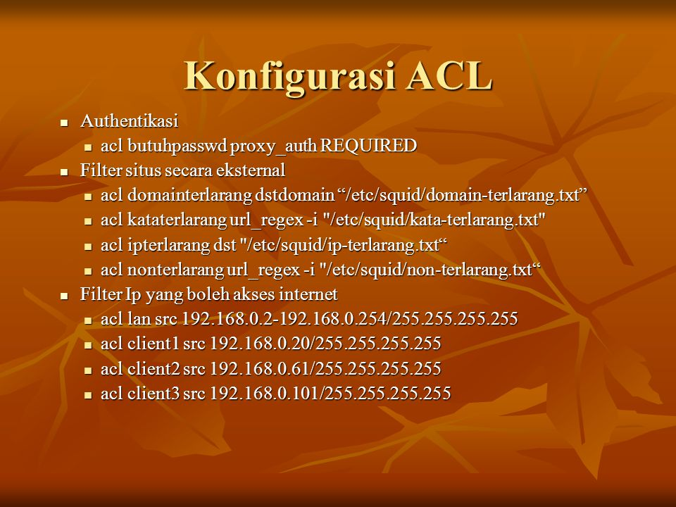 Konfigurasi ACL Authentikasi acl butuhpasswd proxy_auth REQUIRED
