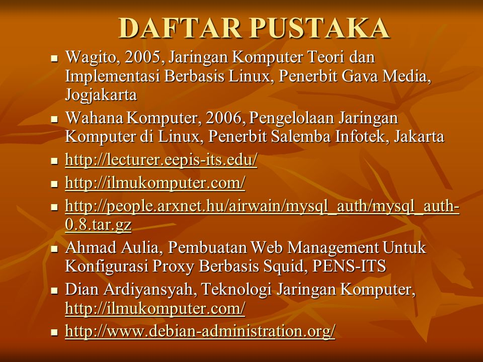 DAFTAR PUSTAKA Wagito, 2005, Jaringan Komputer Teori dan Implementasi Berbasis Linux, Penerbit Gava Media, Jogjakarta.