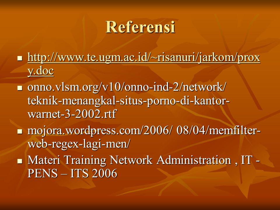 Referensi http://www.te.ugm.ac.id/~risanuri/jarkom/proxy.doc
