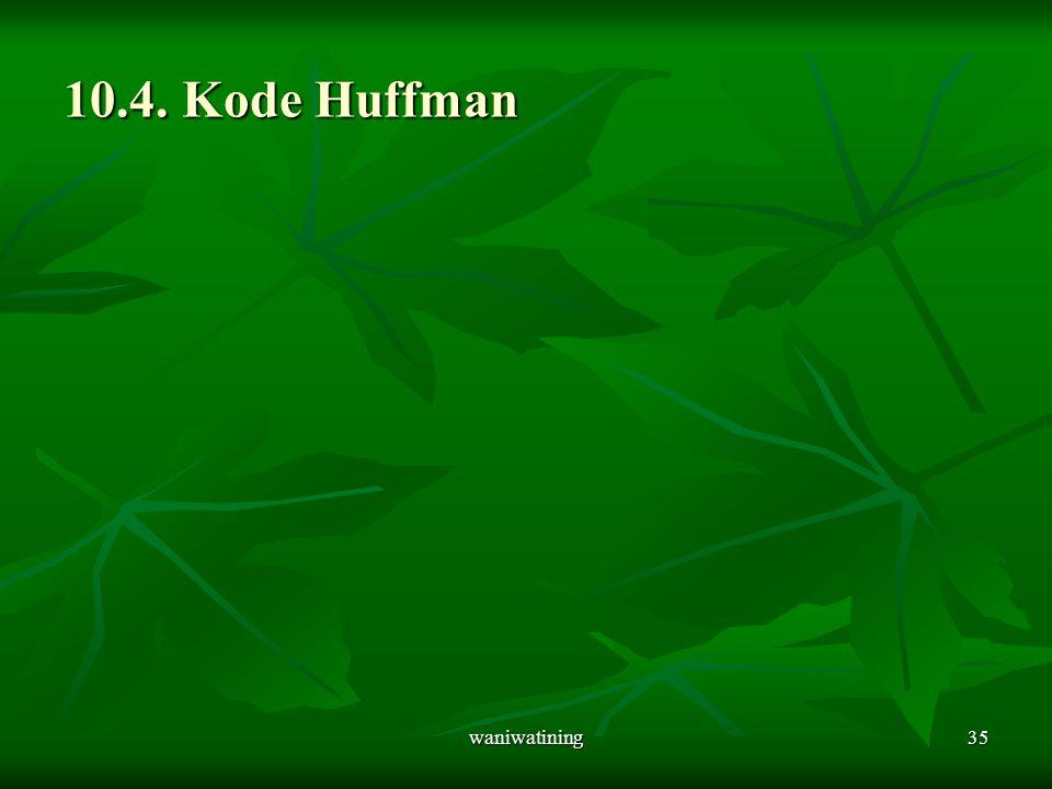 10.4. Kode Huffman waniwatining