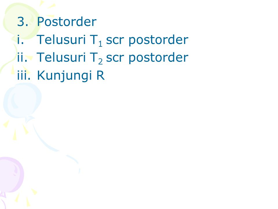 Postorder Telusuri T1 scr postorder Telusuri T2 scr postorder Kunjungi R