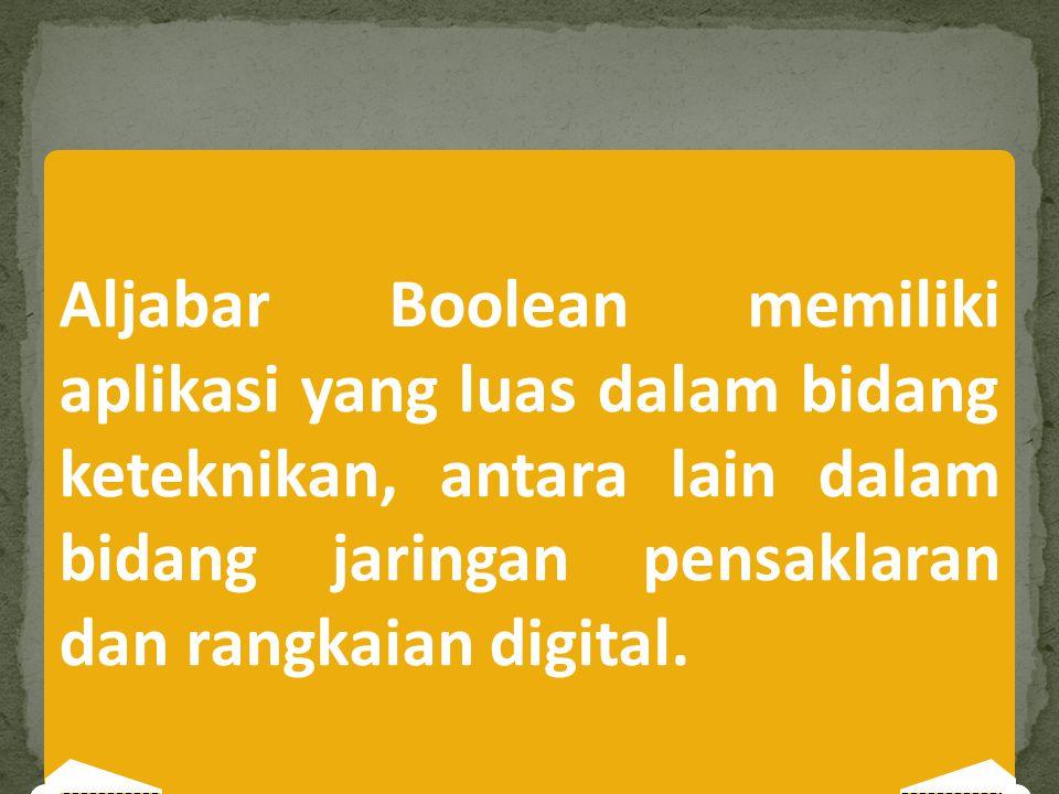 Aljabar Boolean memiliki aplikasi yang luas dalam bidang keteknikan, antara lain dalam bidang jaringan pensaklaran dan rangkaian digital.