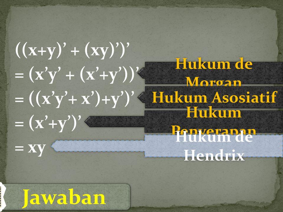 Jawaban ((x+y)' + (xy)')' = (x'y' + (x'+y'))' = ((x'y'+ x')+y')'
