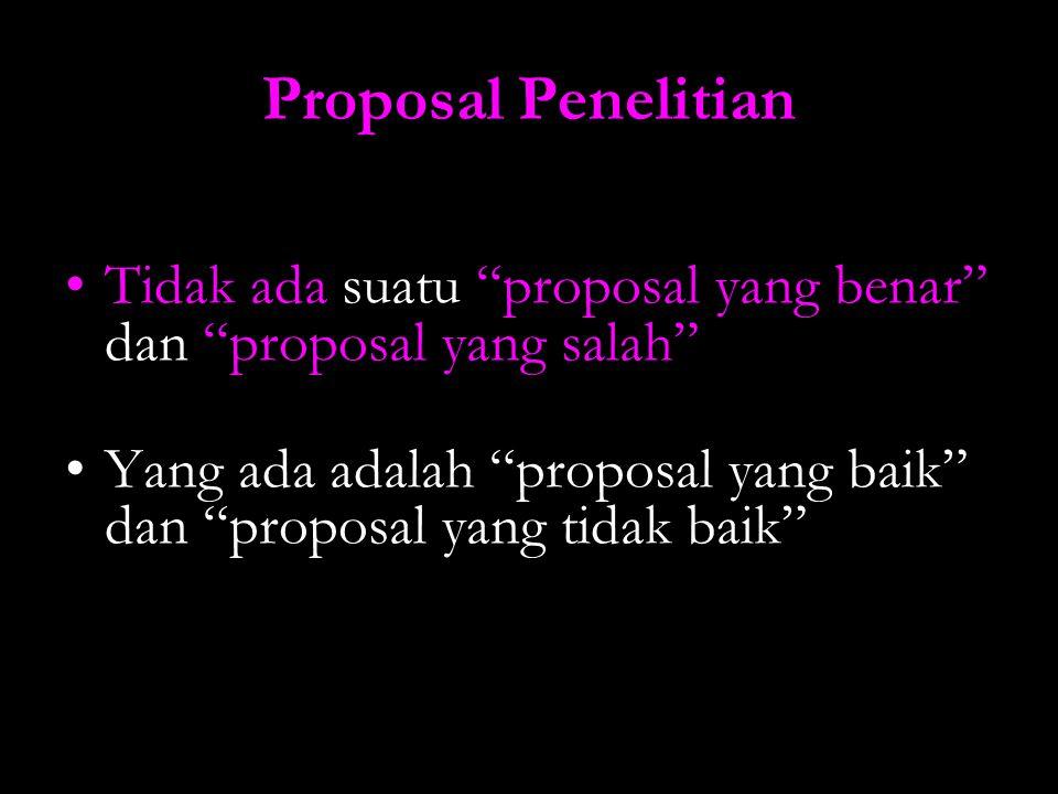 Proposal Penelitian Tidak ada suatu proposal yang benar dan proposal yang salah