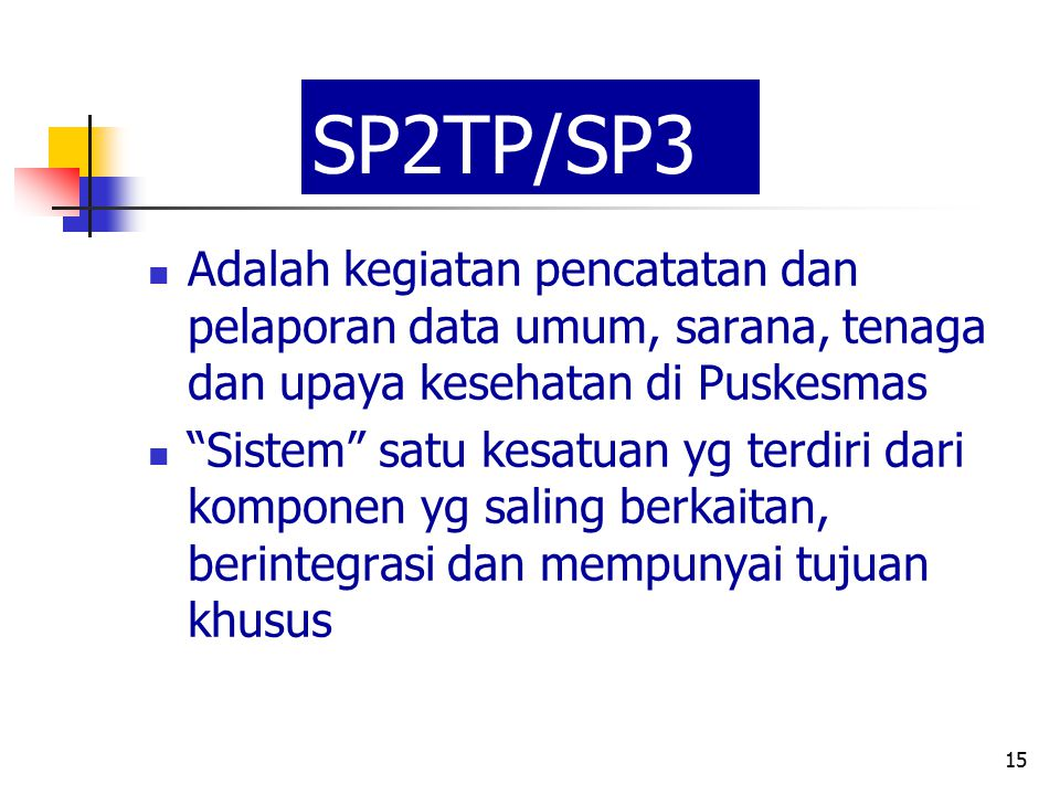 SP2TP/SP3 Adalah kegiatan pencatatan dan pelaporan data umum, sarana, tenaga dan upaya kesehatan di Puskesmas.
