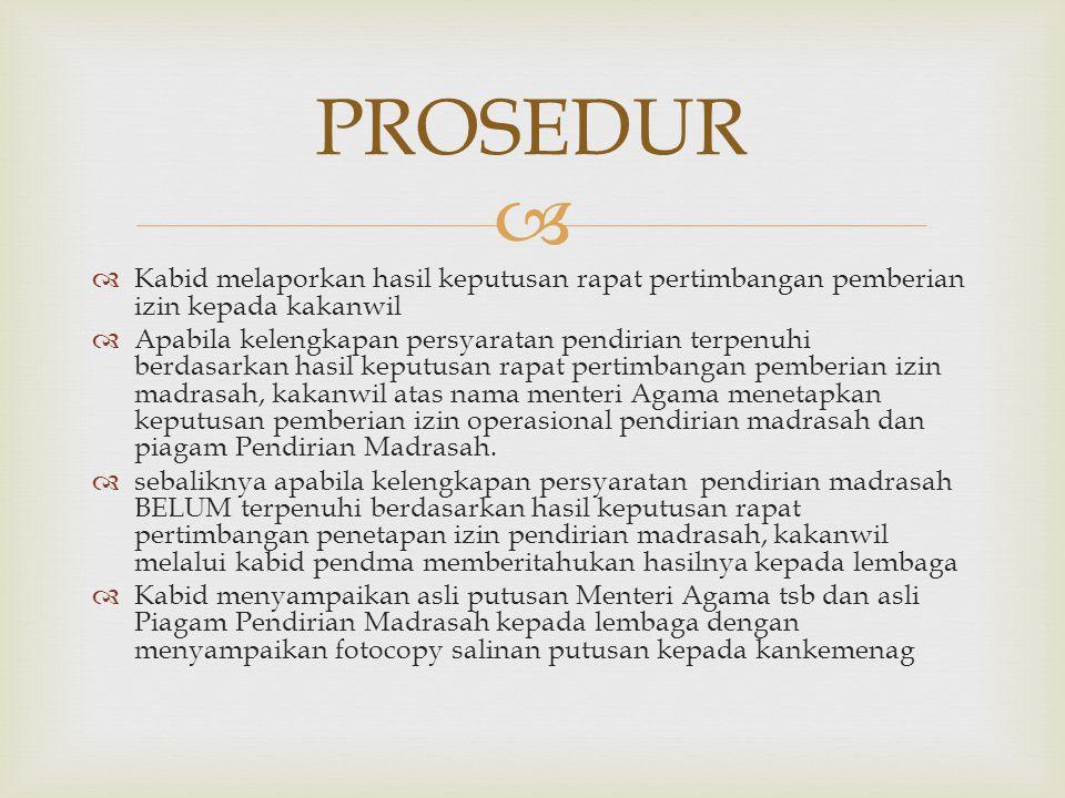 PROSEDUR Kabid melaporkan hasil keputusan rapat pertimbangan pemberian izin kepada kakanwil.
