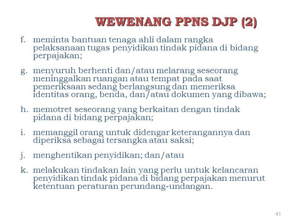 WEWENANG PPNS DJP (2) meminta bantuan tenaga ahli dalam rangka pelaksanaan tugas penyidikan tindak pidana di bidang perpajakan;