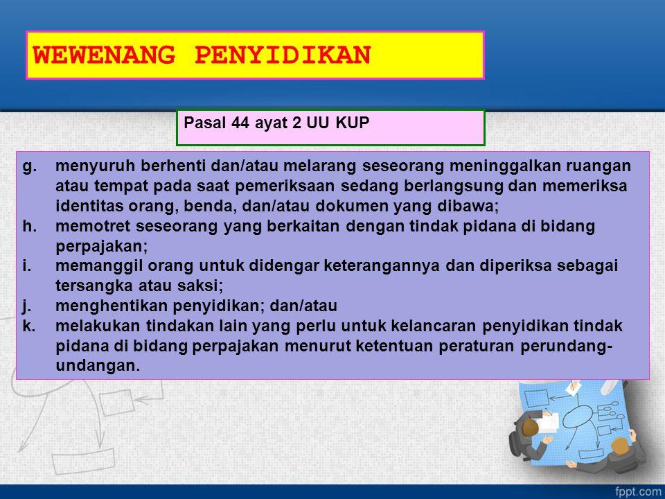 WEWENANG PENYIDIKAN Pasal 44 ayat 2 UU KUP