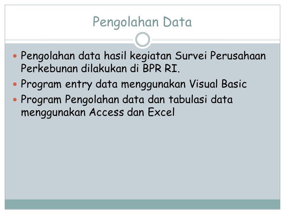 Pengolahan Data Pengolahan data hasil kegiatan Survei Perusahaan Perkebunan dilakukan di BPR RI. Program entry data menggunakan Visual Basic.