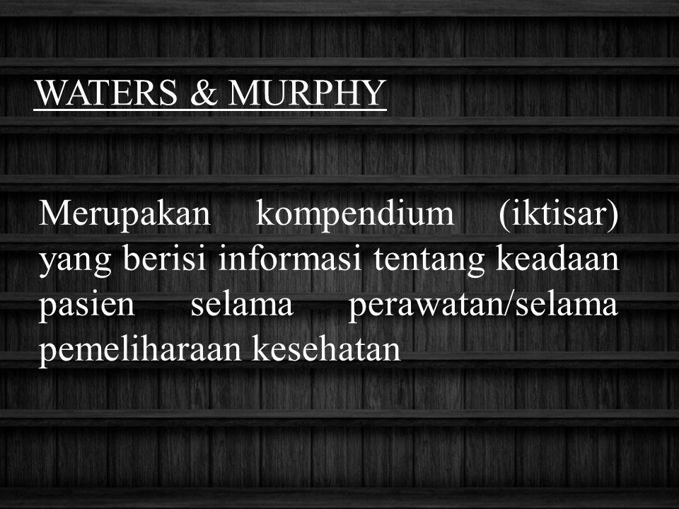 Waters & murphy Merupakan kompendium (iktisar) yang berisi informasi tentang keadaan pasien selama perawatan/selama pemeliharaan kesehatan.