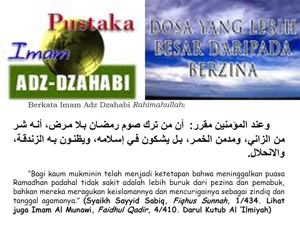 Berkata Imam Adz Dzahabi Rahimahullah:
