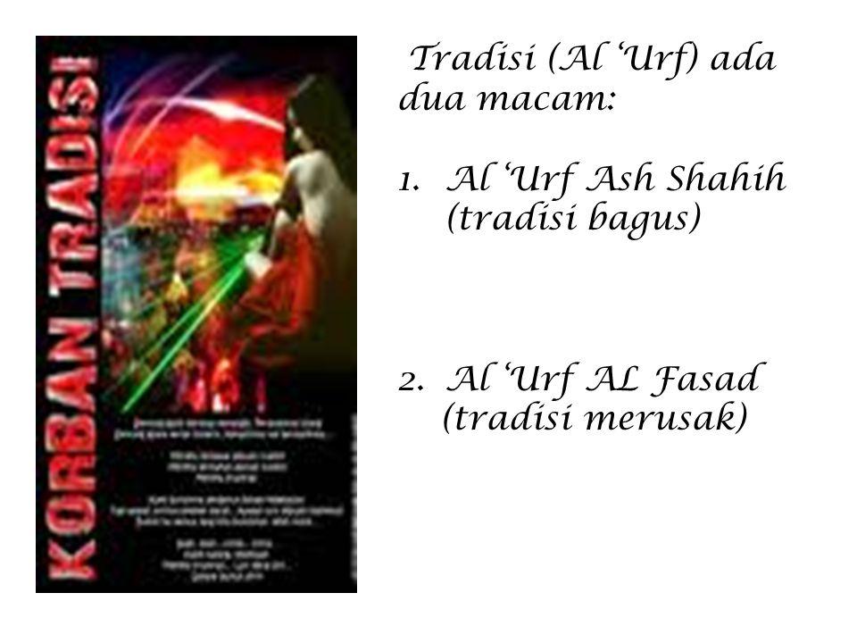 Tradisi (Al 'Urf) ada dua macam:
