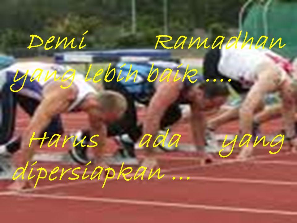 Demi Ramadhan yang lebih baik ….