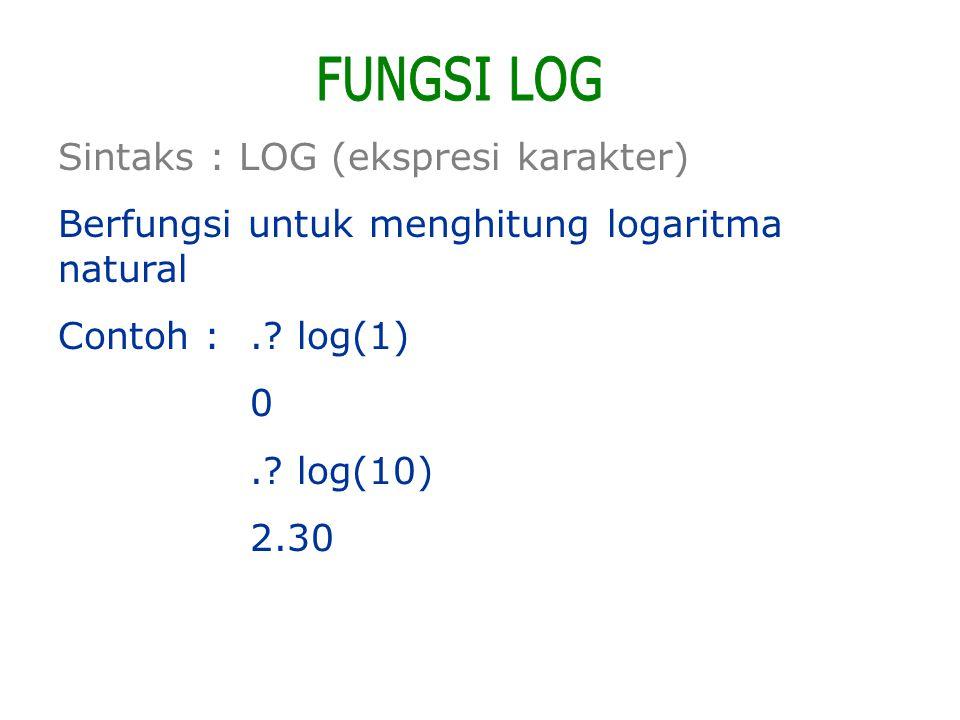 FUNGSI LOG Sintaks : LOG (ekspresi karakter)