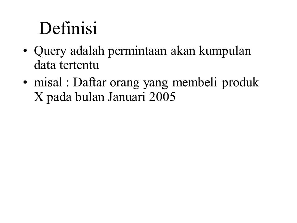 Definisi Query adalah permintaan akan kumpulan data tertentu