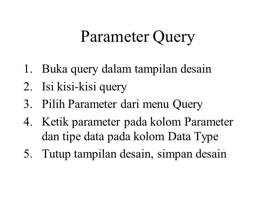 Parameter Query Buka query dalam tampilan desain Isi kisi-kisi query