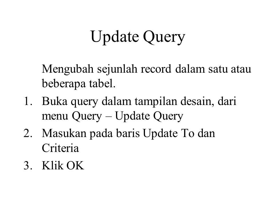 Update Query Mengubah sejunlah record dalam satu atau beberapa tabel.