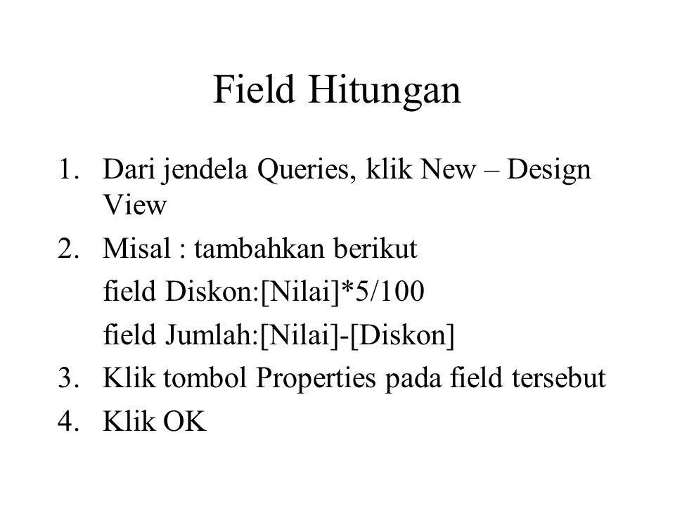 Field Hitungan Dari jendela Queries, klik New – Design View