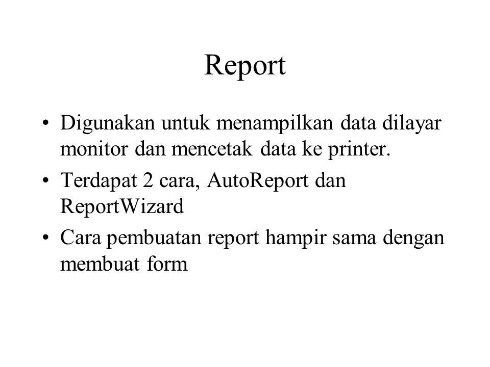 Report Digunakan untuk menampilkan data dilayar monitor dan mencetak data ke printer. Terdapat 2 cara, AutoReport dan ReportWizard.