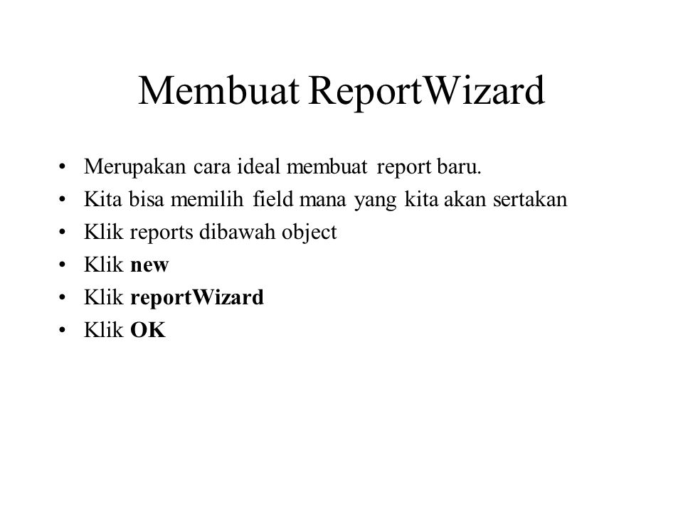 Membuat ReportWizard Merupakan cara ideal membuat report baru.