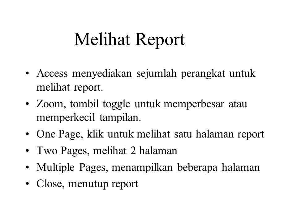 Melihat Report Access menyediakan sejumlah perangkat untuk melihat report. Zoom, tombil toggle untuk memperbesar atau memperkecil tampilan.
